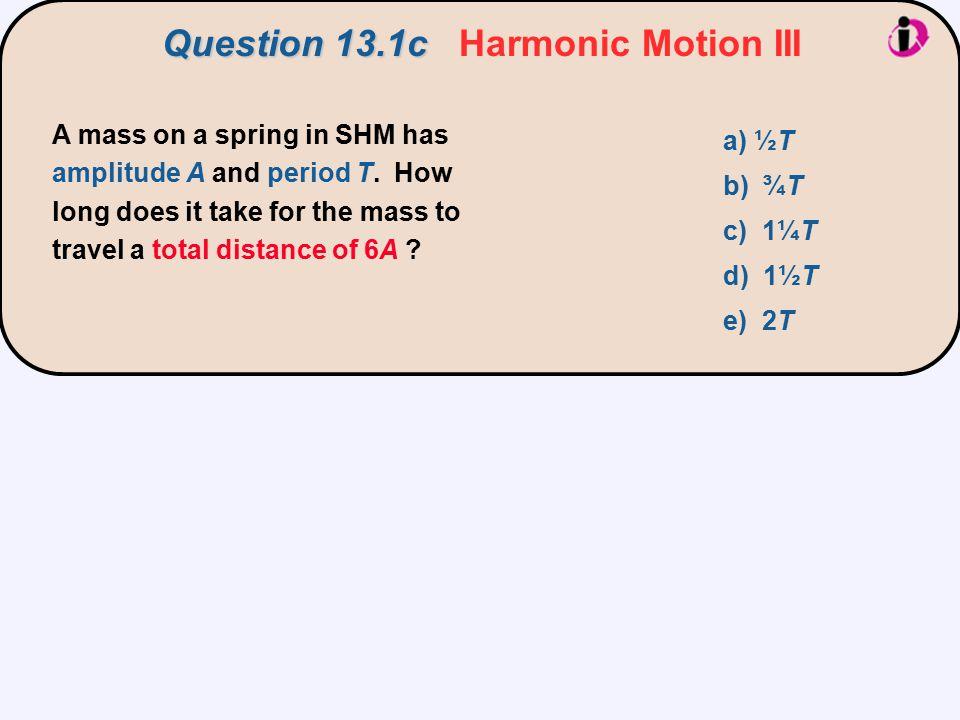 Question 13.1c Harmonic Motion III