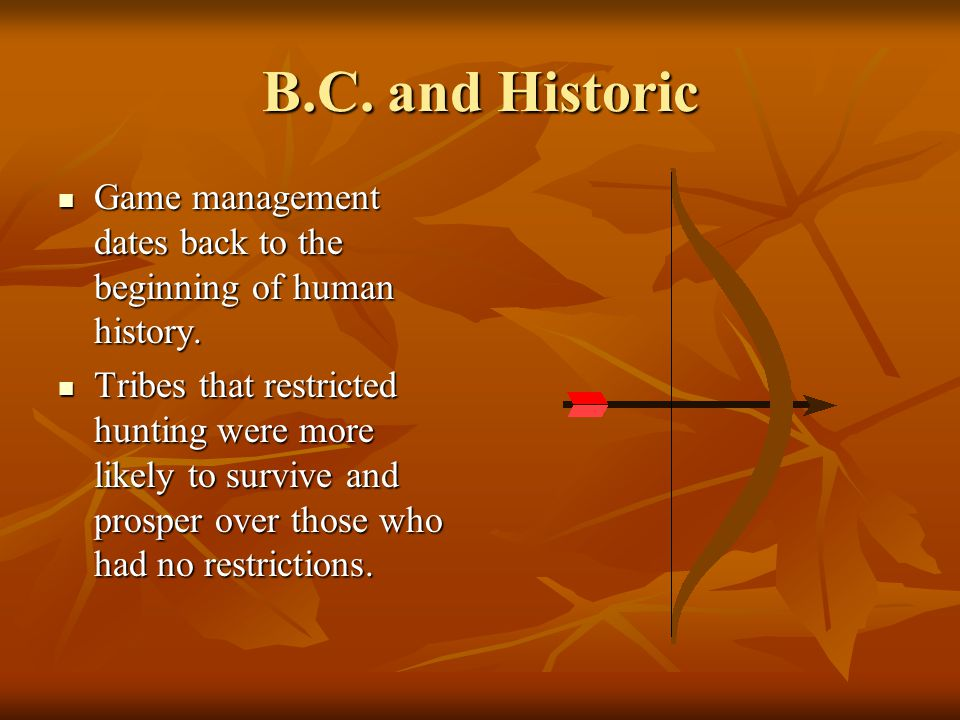 B.C. and Historic Game management dates back to the beginning of human history.