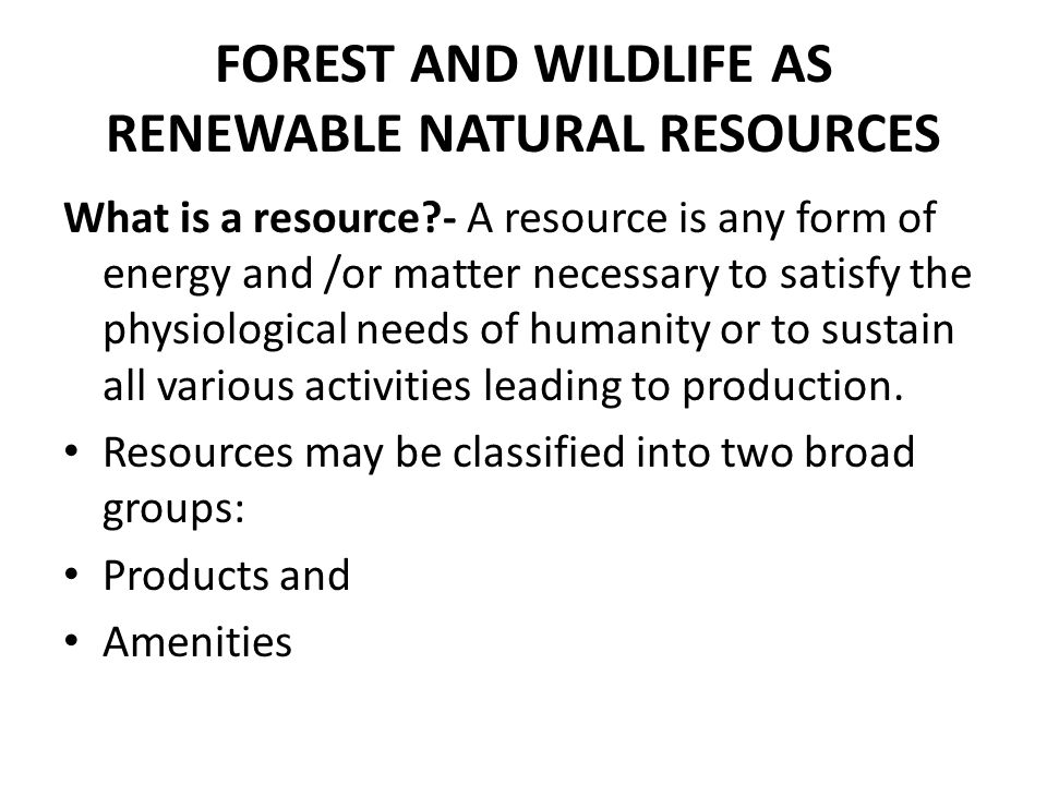 FOREST AND WILDLIFE AS RENEWABLE NATURAL RESOURCES