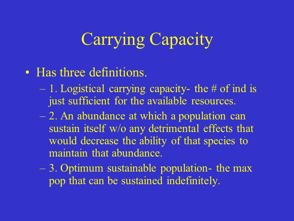 Carrying Capacity Has three definitions.
