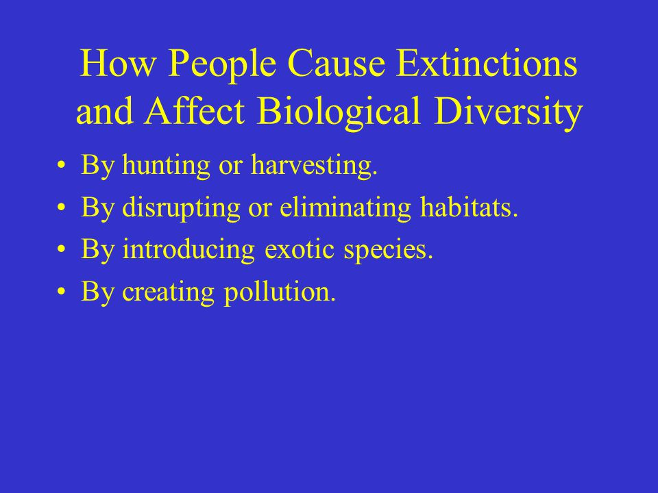 How People Cause Extinctions and Affect Biological Diversity