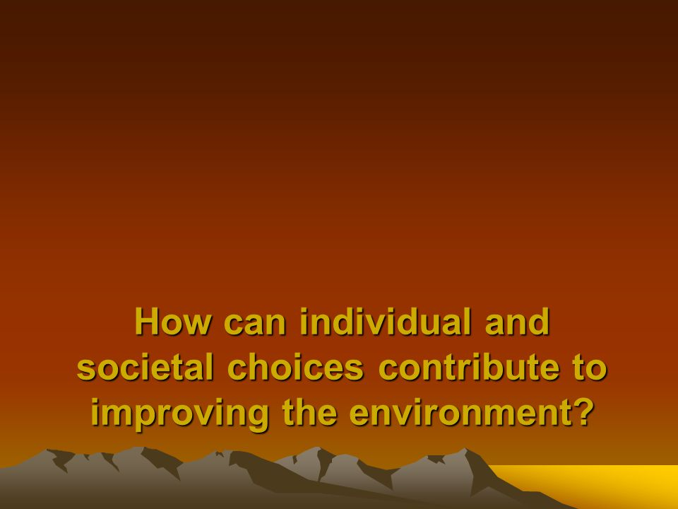 How can individual and societal choices contribute to improving the environment