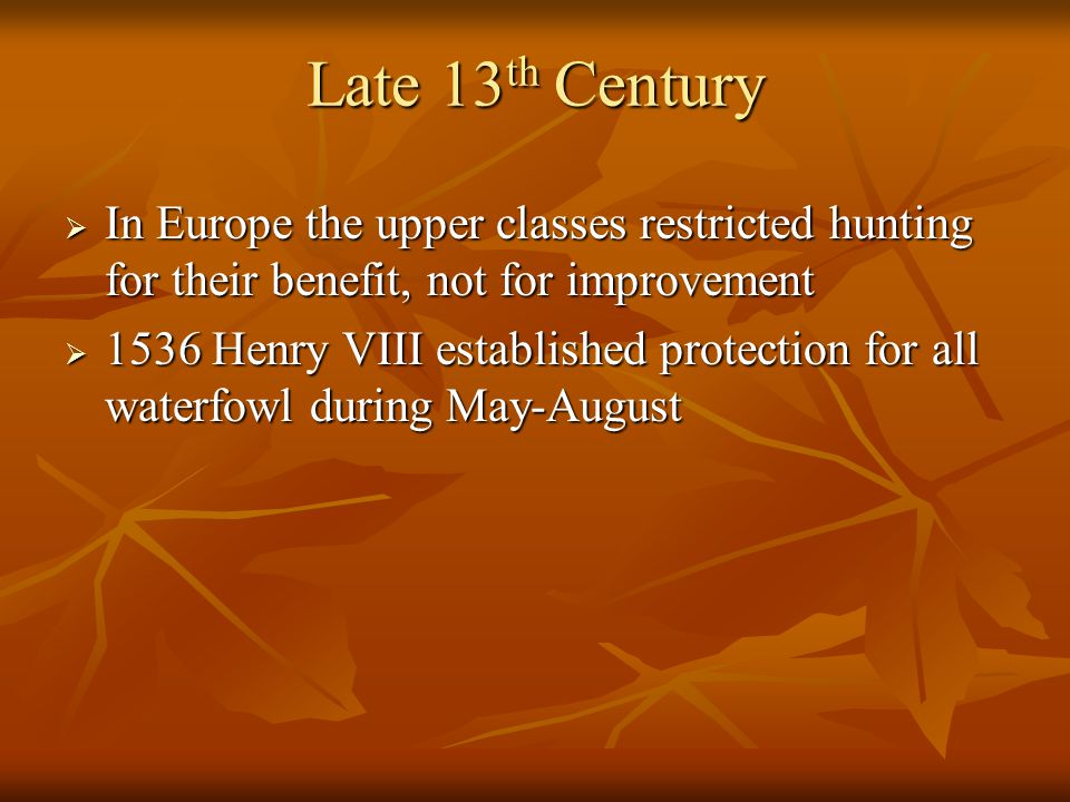 Late 13th Century In Europe the upper classes restricted hunting for their benefit, not for improvement.