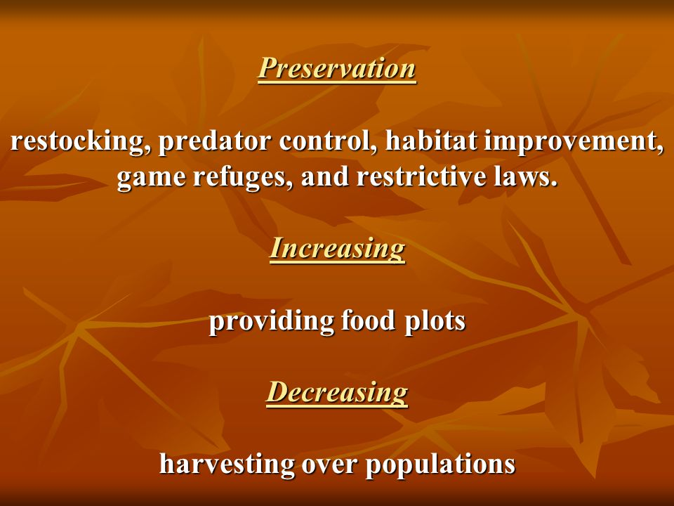Preservation restocking, predator control, habitat improvement, game refuges, and restrictive laws.