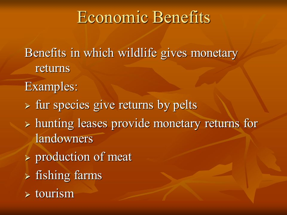 Economic Benefits Benefits in which wildlife gives monetary returns