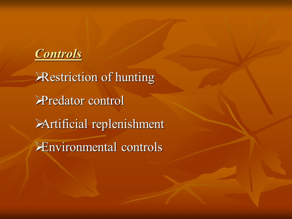 Controls Restriction of hunting Predator control Artificial replenishment Environmental controls
