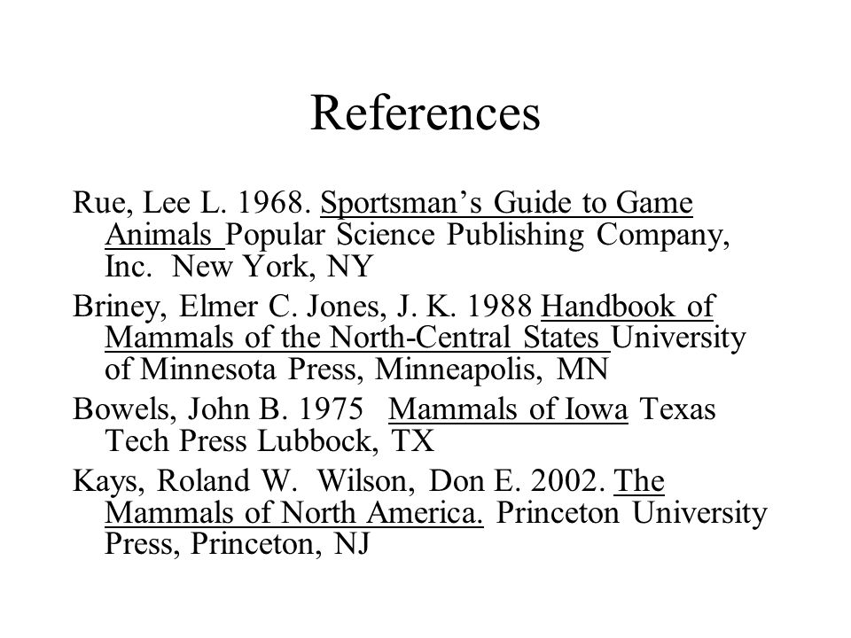References Rue, Lee L. 1968. Sportsman's Guide to Game Animals Popular Science Publishing Company, Inc. New York, NY.