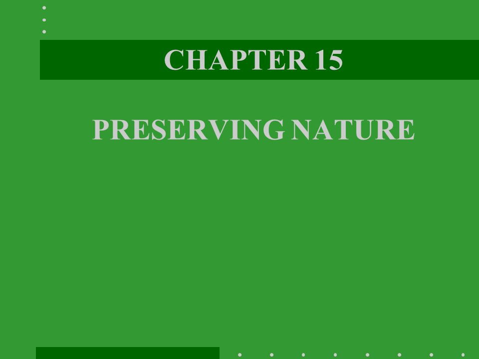 CHAPTER 15 PRESERVING NATURE