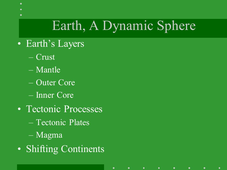 Earth, A Dynamic Sphere Earth's Layers Tectonic Processes
