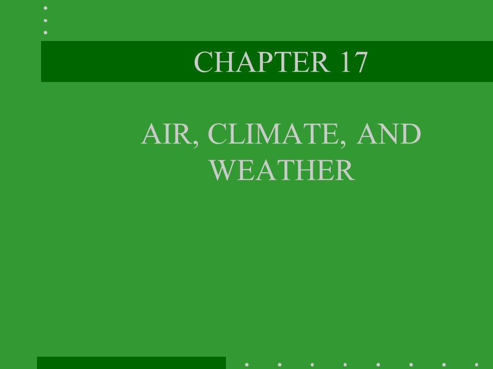 CHAPTER 17 AIR, CLIMATE, AND WEATHER