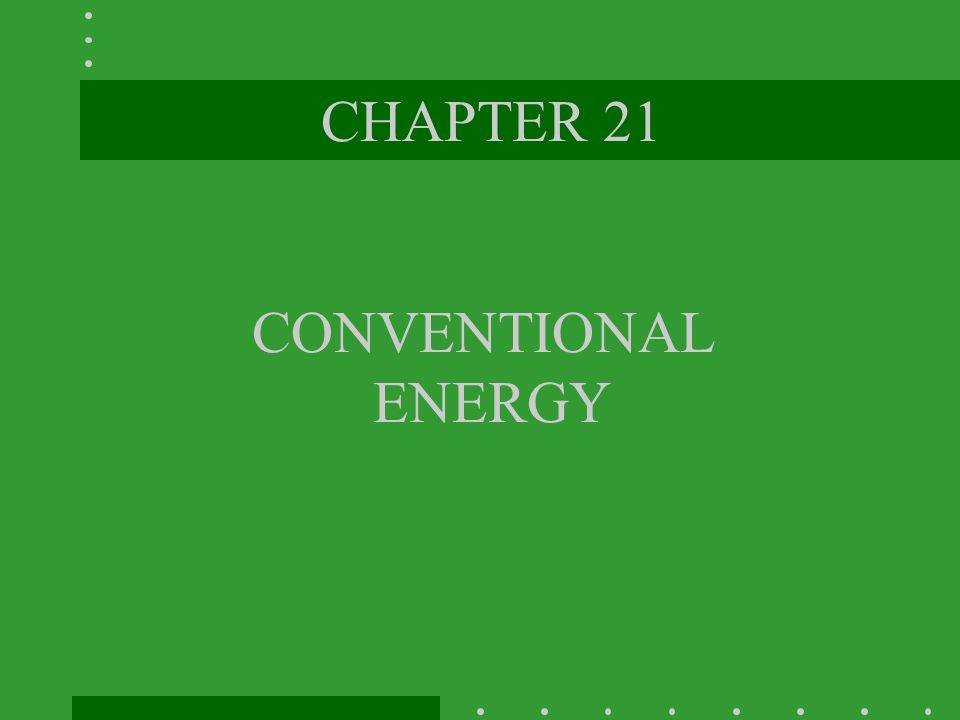 CHAPTER 21 CONVENTIONAL ENERGY