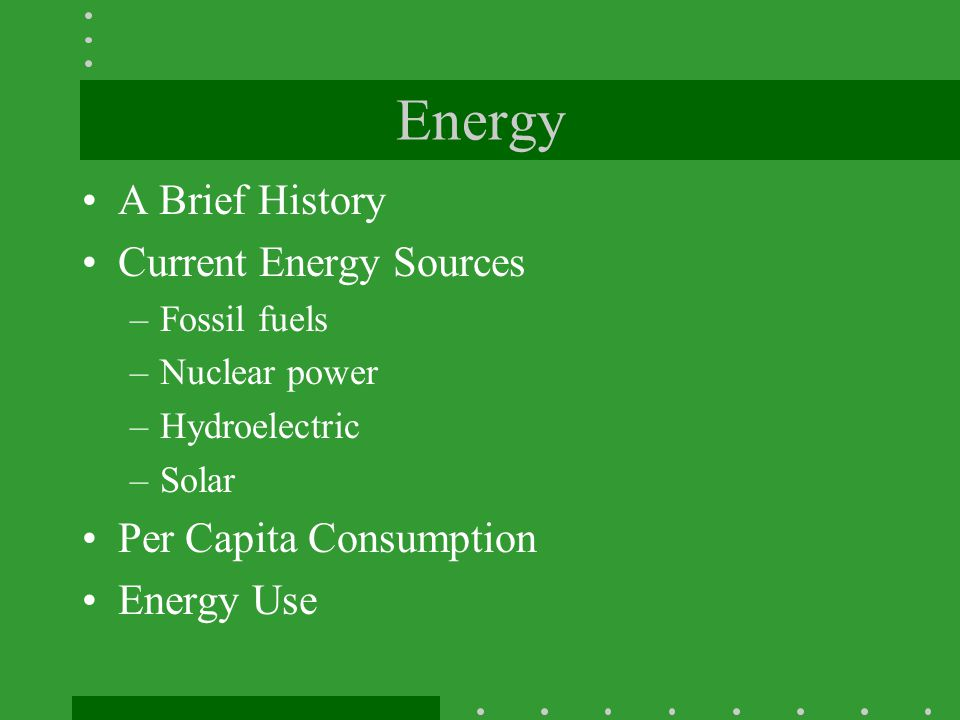 Energy A Brief History Current Energy Sources Per Capita Consumption
