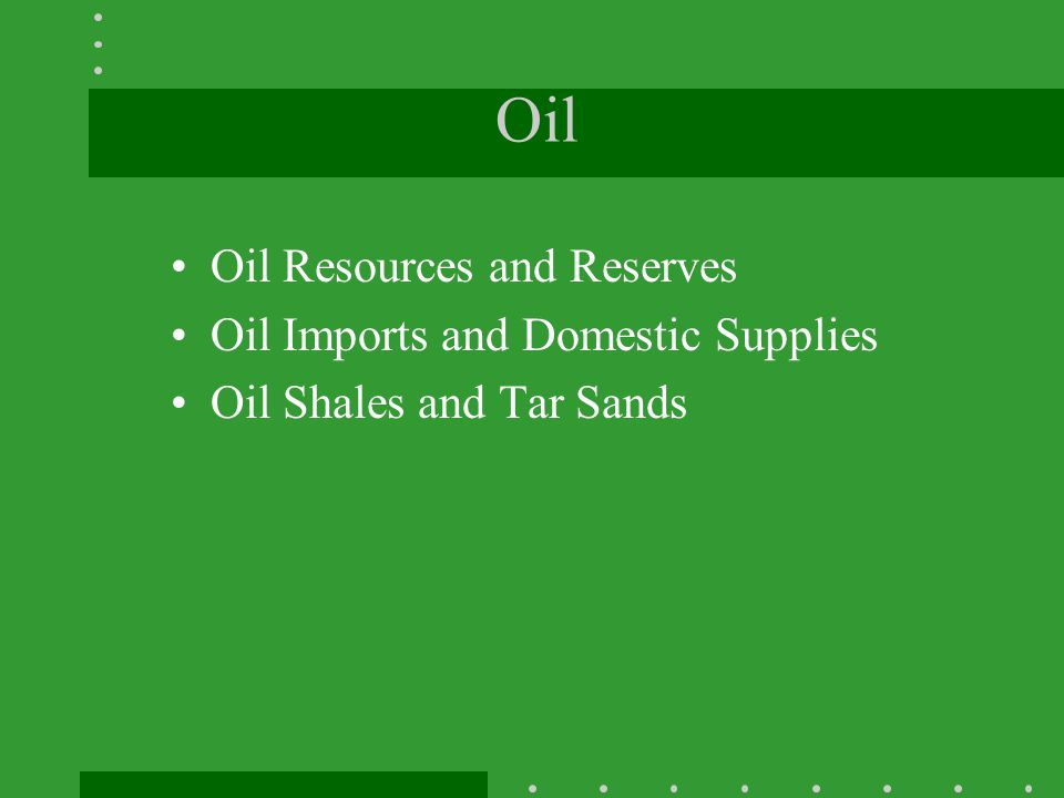 Oil Oil Resources and Reserves Oil Imports and Domestic Supplies