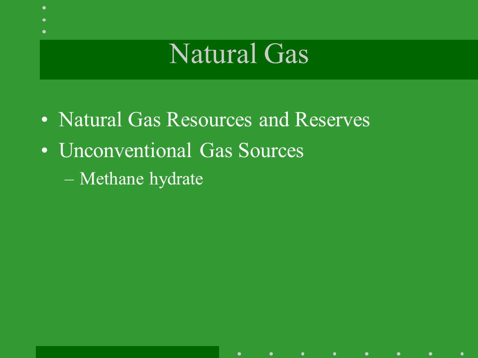 Natural Gas Natural Gas Resources and Reserves