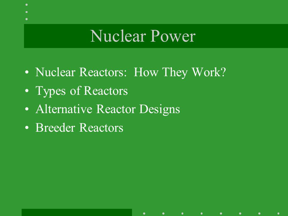 Nuclear Power Nuclear Reactors: How They Work Types of Reactors