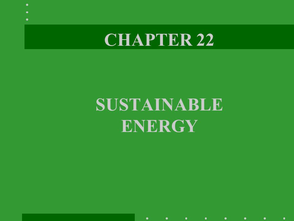 CHAPTER 22 SUSTAINABLE ENERGY