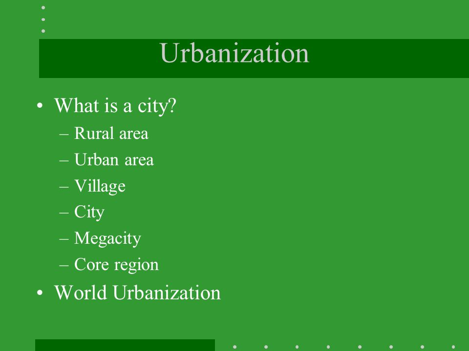 Urbanization What is a city World Urbanization Rural area Urban area