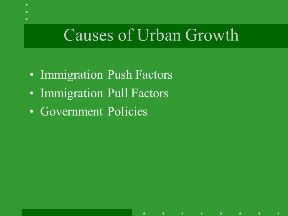 Causes of Urban Growth Immigration Push Factors