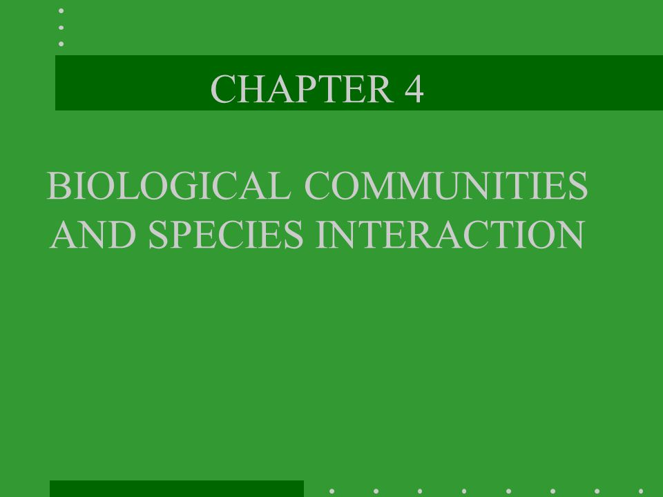 CHAPTER 4 BIOLOGICAL COMMUNITIES AND SPECIES INTERACTION