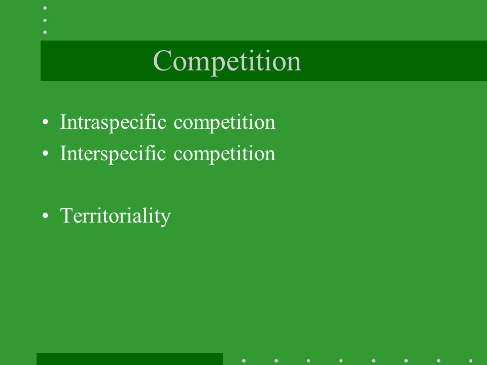 Competition Intraspecific competition Interspecific competition