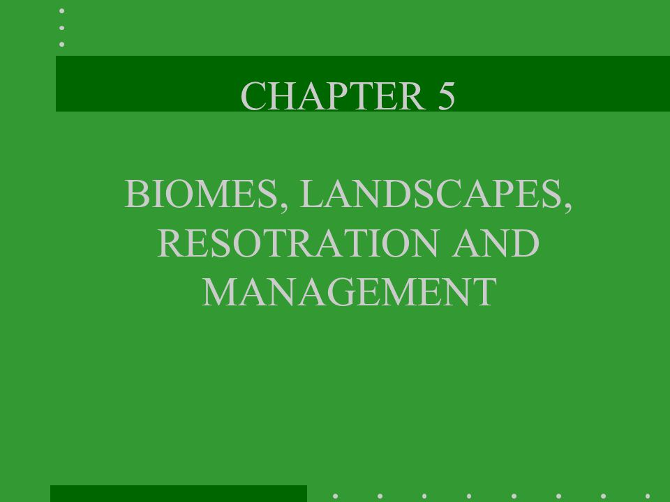 CHAPTER 5 BIOMES, LANDSCAPES, RESOTRATION AND MANAGEMENT