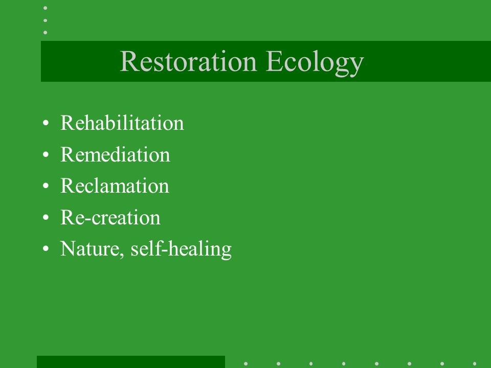 Restoration Ecology Rehabilitation Remediation Reclamation Re-creation