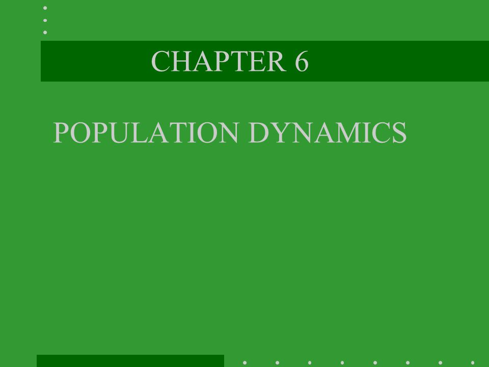 CHAPTER 6 POPULATION DYNAMICS