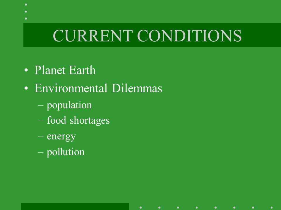 CURRENT CONDITIONS Planet Earth Environmental Dilemmas population