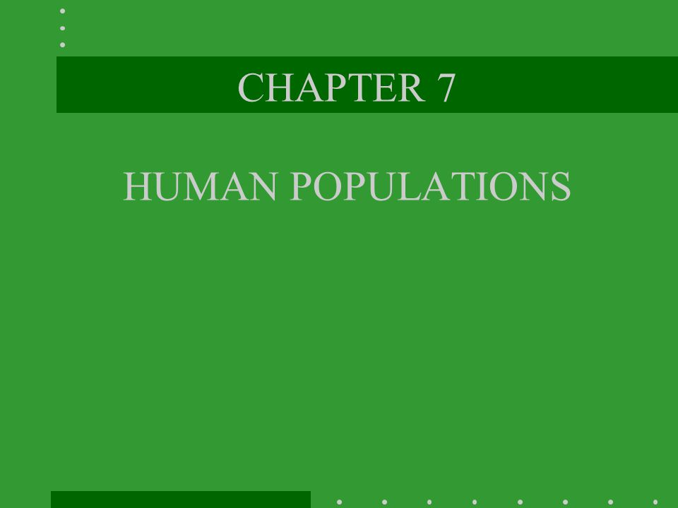 CHAPTER 7 HUMAN POPULATIONS