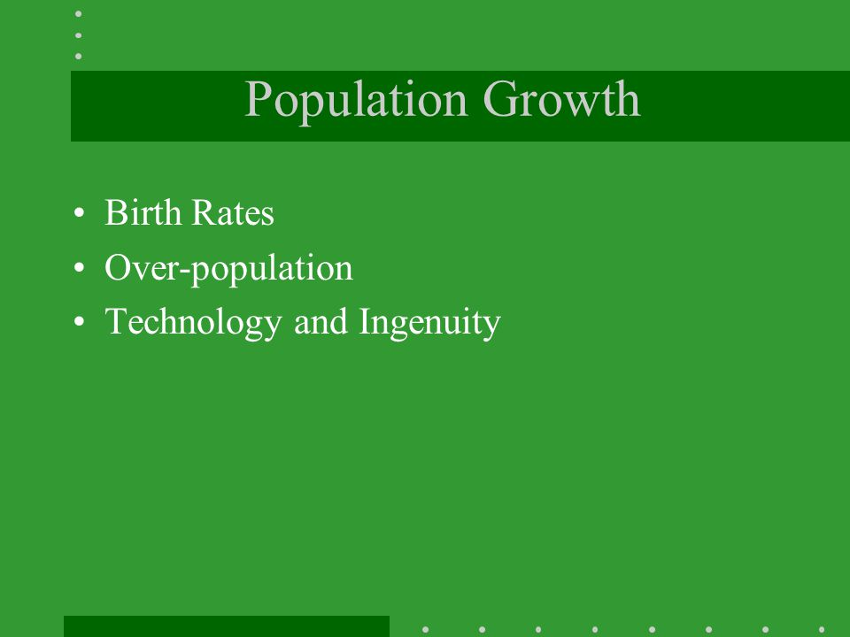 Population Growth Birth Rates Over-population Technology and Ingenuity