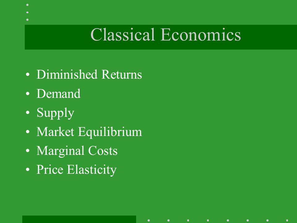 Classical Economics Diminished Returns Demand Supply