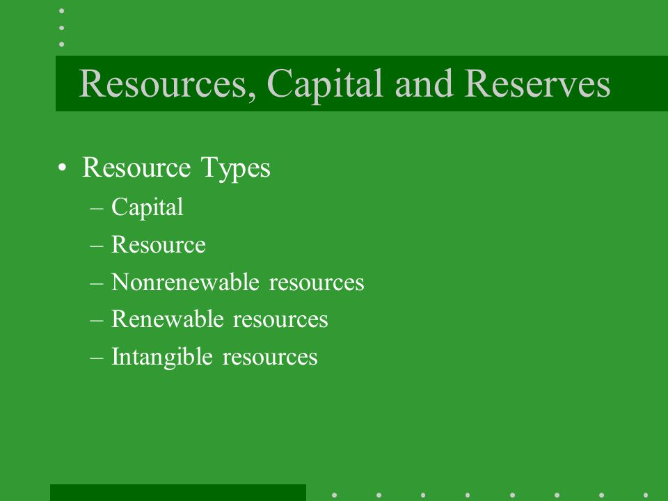 Resources, Capital and Reserves