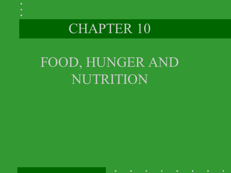 CHAPTER 10 FOOD, HUNGER AND NUTRITION