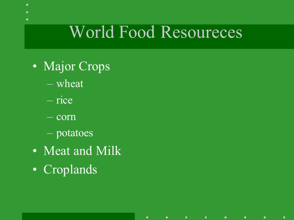World Food Resoureces Major Crops Meat and Milk Croplands wheat rice