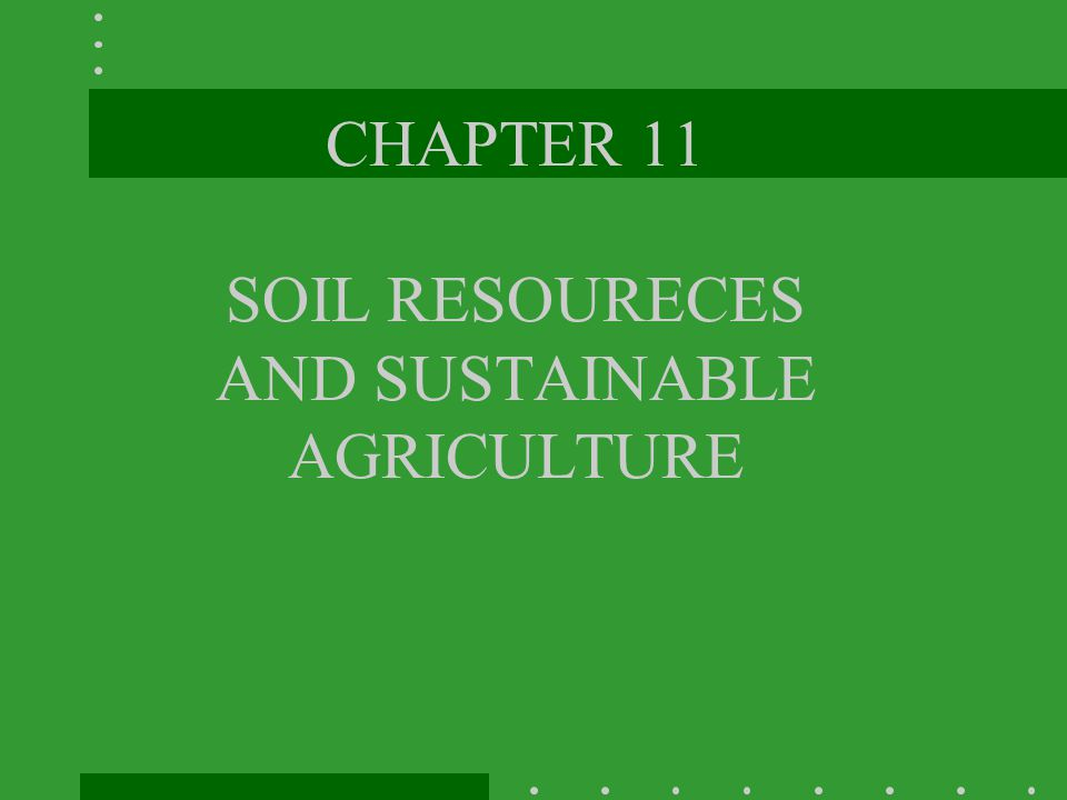CHAPTER 11 SOIL RESOURECES AND SUSTAINABLE AGRICULTURE