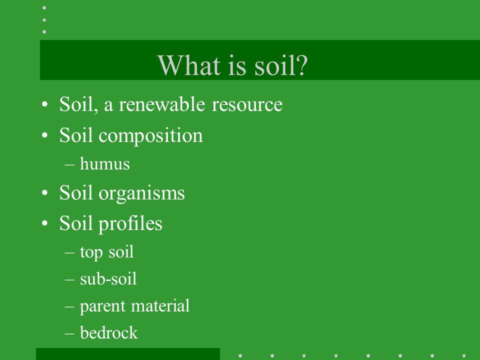 What is soil Soil, a renewable resource Soil composition