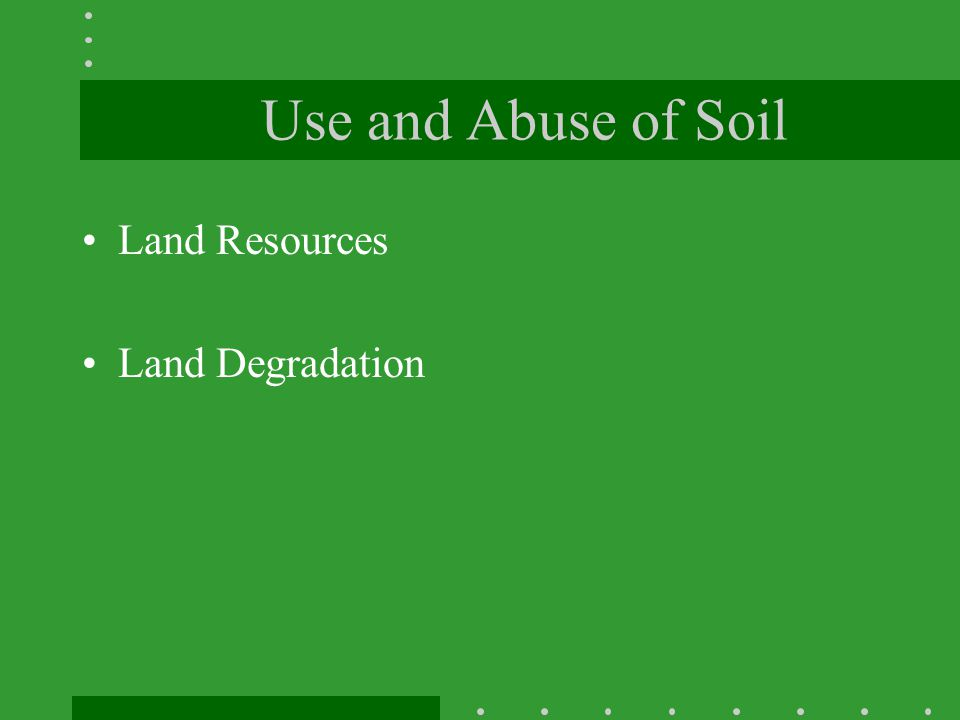 Use and Abuse of Soil Land Resources Land Degradation