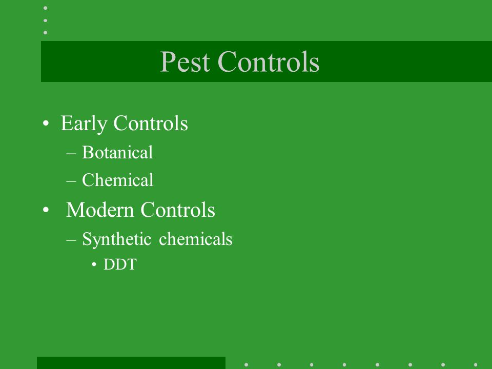Pest Controls Early Controls Modern Controls Botanical Chemical