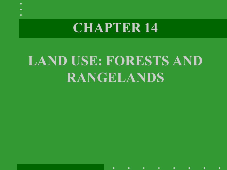 CHAPTER 14 LAND USE: FORESTS AND RANGELANDS