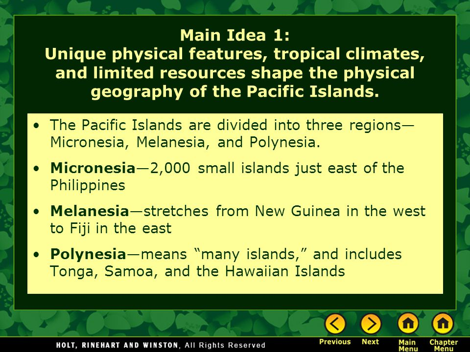 Main Idea 1: Unique physical features, tropical climates, and limited resources shape the physical geography of the Pacific Islands.