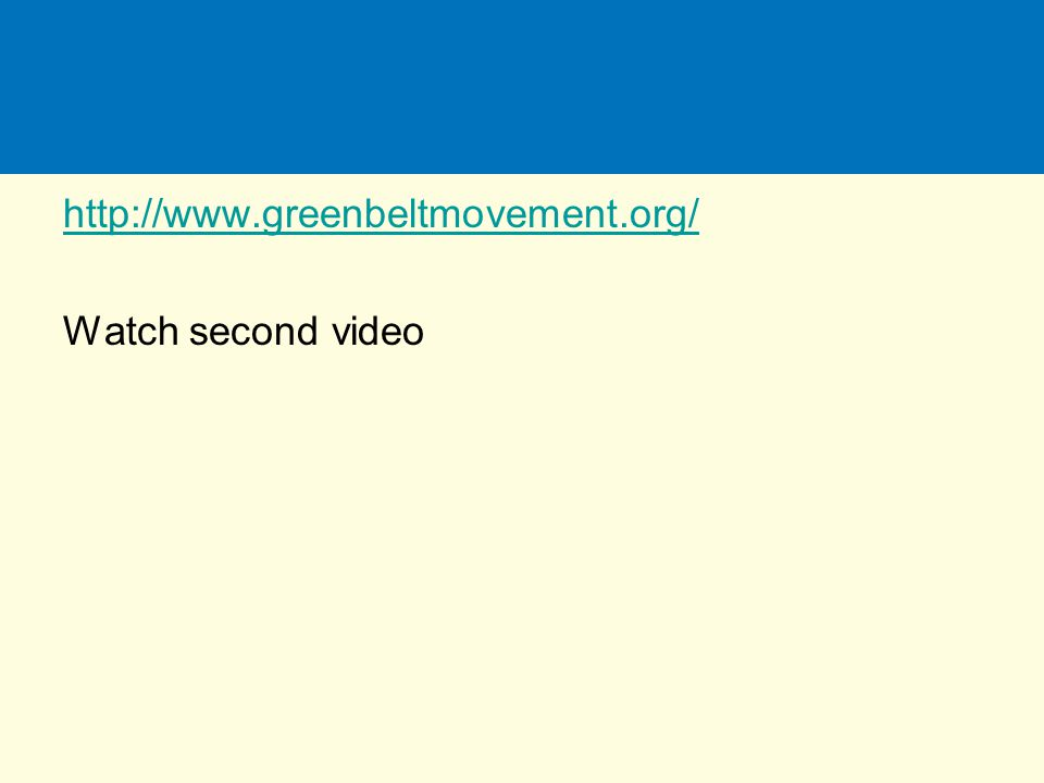 http://www.greenbeltmovement.org/ Watch second video