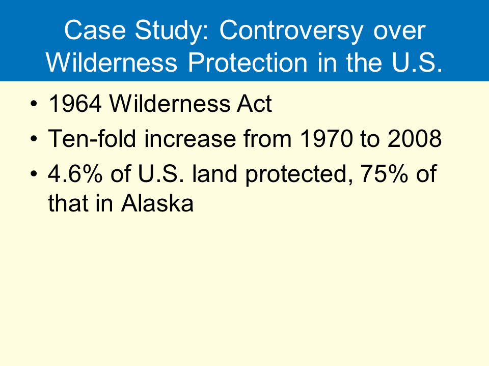 Case Study: Controversy over Wilderness Protection in the U.S.