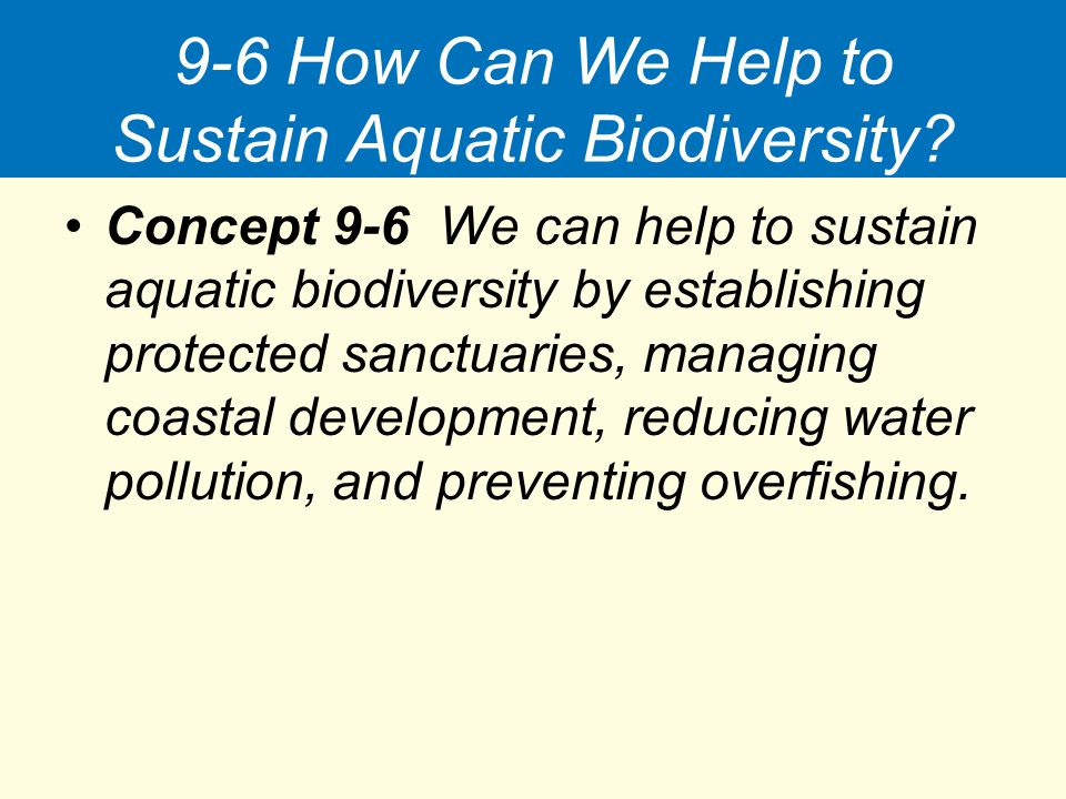9-6 How Can We Help to Sustain Aquatic Biodiversity