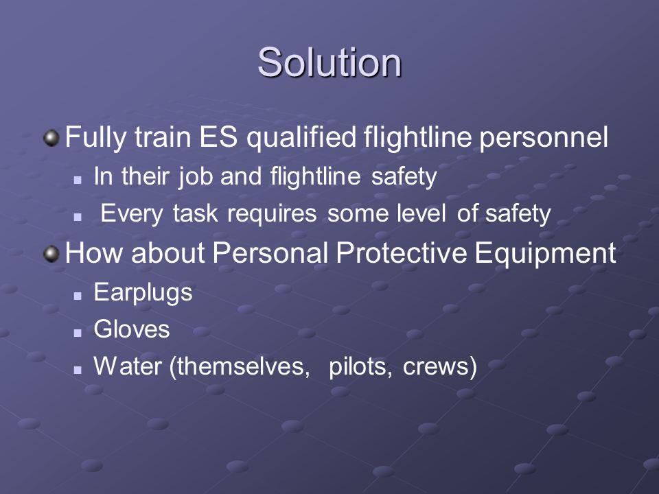 Solution Fully train ES qualified flightline personnel