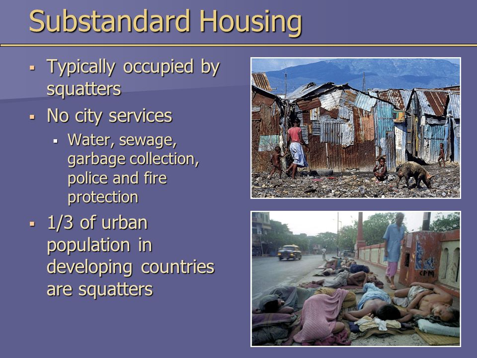 Substandard Housing Typically occupied by squatters No city services
