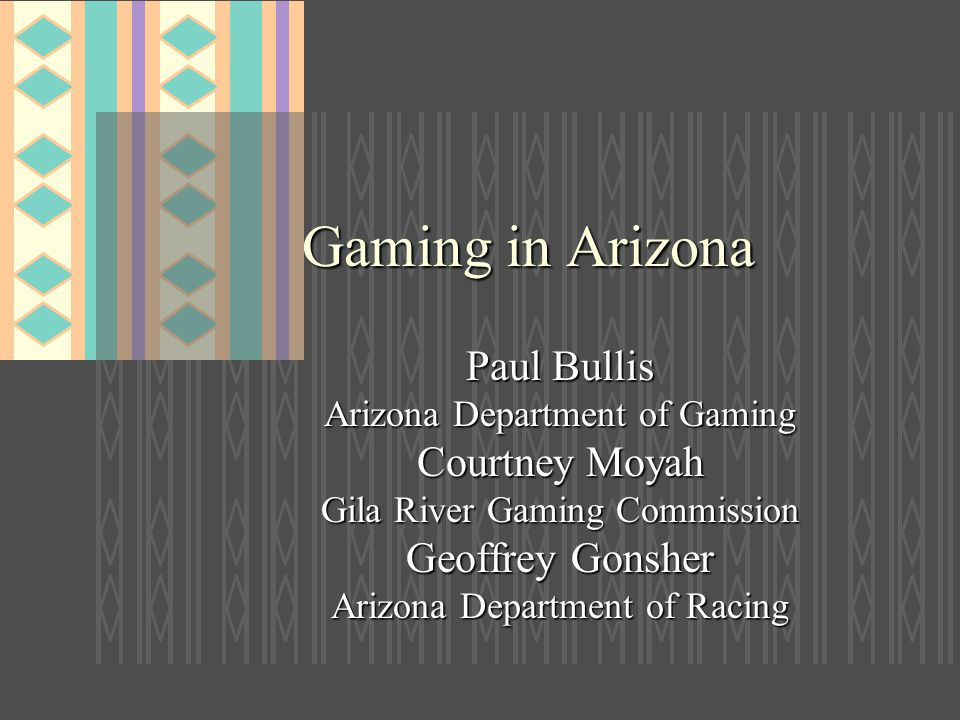 Gaming in Arizona Paul Bullis Courtney Moyah Geoffrey Gonsher