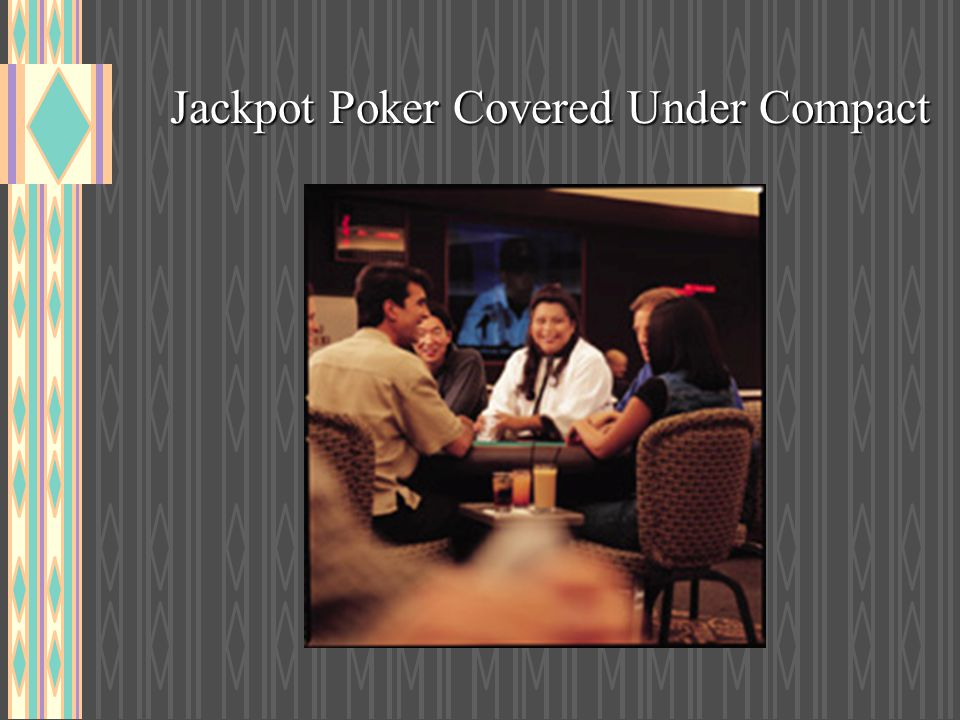 Jackpot Poker Covered Under Compact