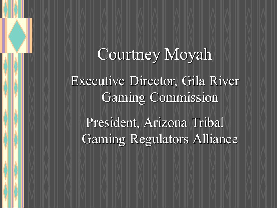 Courtney Moyah Executive Director, Gila River Gaming Commission