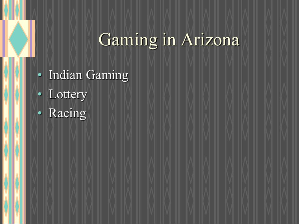 Gaming in Arizona Indian Gaming Lottery Racing