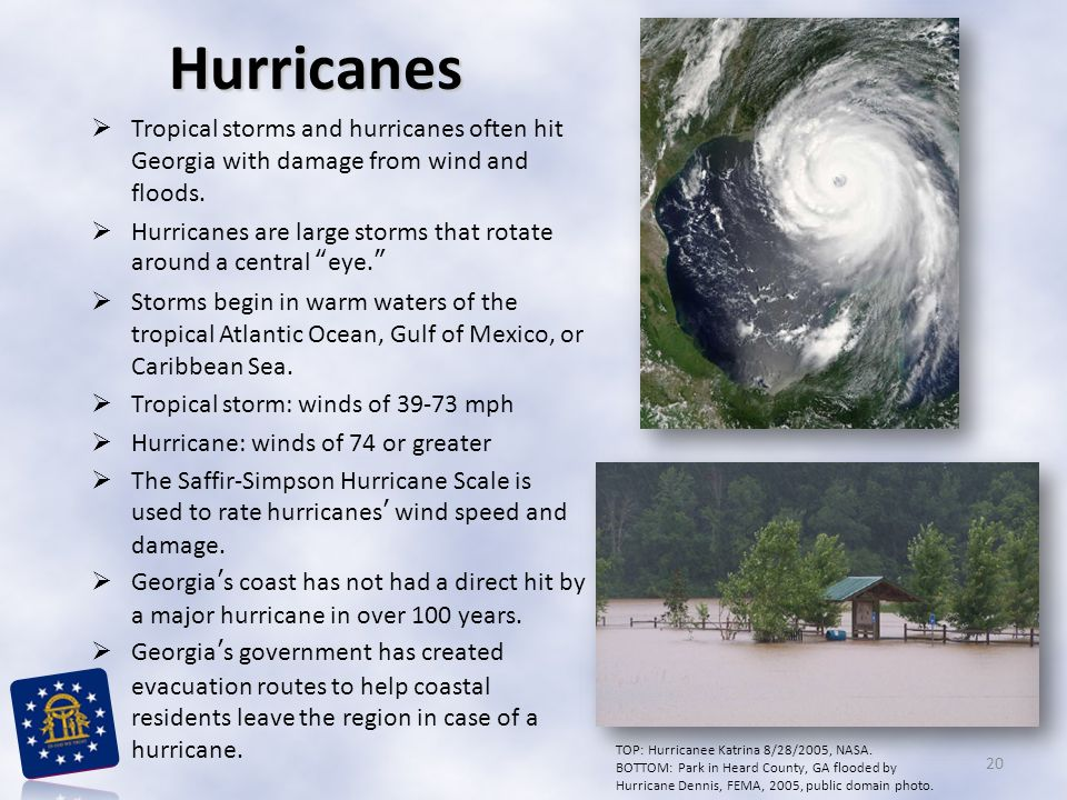 Hurricanes Tropical storms and hurricanes often hit Georgia with damage from wind and floods.